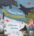 I Heard Two Hippopotami Cover Image