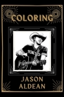Coloring Jason Aldean: An Adventure and Fantastic 2021 Coloring Book Cover Image