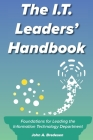 The I.T. Leaders' Handbook: Foundations for Leading the Information Technology Department Cover Image