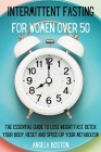 Intermittent Fasting for Women Over 50: The Essential Guide to Lose Weight Fast, Detox Your Body, Reset and Speed Up Your Metabolism Cover Image
