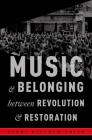 Music and Belonging Between Revolution and Restoration (Critical Conjunctures in Music and Sound) Cover Image