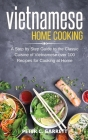 Vietnamese Home Cooking: A Step by Step Guide to the Classic Cuisine of Vietnamese over 100 Recipes for Cooking at Home Cover Image