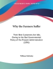 Why the Farmers Suffer: Their Best Customers Are Idle, Owing to the Bad Governmental Policy of the Present Administration (1896) Cover Image