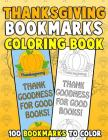 Thanksgiving Bookmarks Coloring Book: 100 Bookmarks to Color: Thanksgiving Coloring Activity Book for Kids, Adults and Seniors Who Love Reading Cover Image