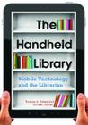 The Handheld Library: Mobile Technology and the Librarian Cover Image