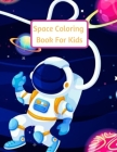 Space Coloring Book For Kids: Explore, Learn and Grow, Gift For Boys or Girls Aged 4-8 Years, Fun Children's Coloring Book for Kids With 30 Fantasti Cover Image