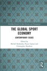 The Global Sport Economy: Contemporary Issues (Routledge Research in Sport Business and Management) Cover Image