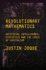 Revolutionary Mathematics: Artificial Intelligence, Statistics and the Logic of Capitalism Cover Image