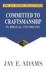 Committed to Craftsmanship In Biblical Counseling Cover Image