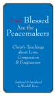 Blessed Are the Peacemakers: Christ's Teachings of Love, Compassion and Forgiveness Cover Image