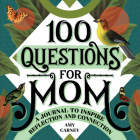100 Questions for Mom: A Journal to Inspire Reflection and Connection Cover Image