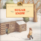 Sugar Snow (My First Little House Books (Prebound)) Cover Image