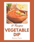 111 Vegetable Dip Recipes: Discover Vegetable Dip Cookbook NOW! Cover Image