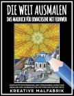 Die Welt ausmalen: Das Malbuch für Erwachsene mit Fernweh: Komplette Entspannung und Stressabbau durch das Bemalen von zauberhaften Motiv Cover Image