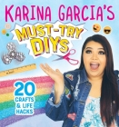 Karina Garcia's Must-Try Diys: 20 Crafts & Life Hacks Cover Image