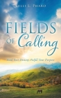 Fields of Calling: Find Your Destiny, Fulfill Your Purpose Cover Image