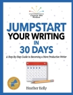 Jumpstart Your Writing in 30 Days: A Step-By-Step Guide to Becoming a More Productive Writer Cover Image