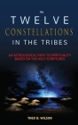 The Twelve Constellations in the Tribes: An Astrological Path to Spirituality Based On The Holy Scriptures Cover Image