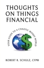 Thoughts on Things Financial: Your Guide To A Chaotic Money World Cover Image