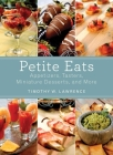 Petite Eats: Appetizers, Tasters, Miniature Desserts, and More Cover Image