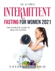 The Ultimate Intermittent Fasting for Women 2021: The Complete Guide to Healthy Eating Cover Image