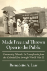 Made Free and Thrown Open to the Public: Community Libraries in Pennsylvania from the Colonial Era through World War II Cover Image