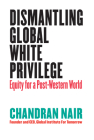 Dismantling Global White Privilege: Equity for a Post-Western World Cover Image