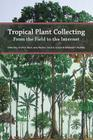 Tropical Plant Collecting: From the Field to the Internet Cover Image