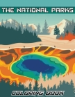 The National Parks Coloring Book: Ultimate Coloring National Parks, Coloring Book of National Parks with Country Scenes, Animals for Kids and Adults Cover Image