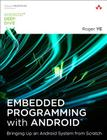 Embedded Programming with Android: Bringing Up an Android System from Scratch (Android Deep Dive) Cover Image