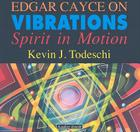 Edgar Cayce on Vibrations: Spirit in Motion Cover Image