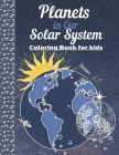 Planets in our Solar System - Coloring Book For Kids: An inspirational Space coloring book for boys and girls Age 4-8 / Solar System Planets with name Cover Image
