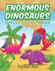 Enormous Dinosaurs: Dinosaurs Coloring Book Cover Image