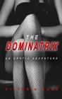 The Dominatrix: An Erotic Adventure Cover Image