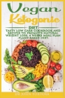 Vegan Ketogenic Diet: Tasty Low Carb Cookbook and Recipes to promote natural weight loss. 4 Weeks Meal Plan. Plant-based Diet. Cover Image