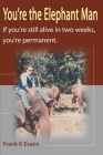 You're the Elephant Man: If You're Still Alive After Two Weeks, You're Permanent Cover Image