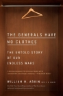 The Generals Have No Clothes: The Untold Story of Our Endless Wars Cover Image