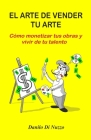 El arte de vender tu arte: Cómo monetizar tus obras y vivir de tu talento Cover Image