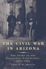 The Civil War in Arizona: The Story of the California Volunteers, 1861-1865 Cover Image