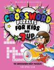 Crossword Puzzles for Kids Age 7 Up: 90 Crossword Easy Puzzle Books for Kids Cover Image