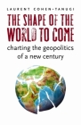 The Shape of the World to Come: Charting the Geopolitics of a New Century Cover Image