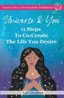 Universe & You: 11 Steps To Co-Create The Life You Desire Cover Image