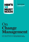 Hbr's 10 Must Reads on Change Management (Including Featured Article Leading Change, by John P. Kotter) Cover Image