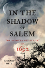 In the Shadow of Salem: The Andover Witch Hunt of 1692 Cover Image