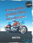 Il mio primo grande libro da colorare moto: 50 pagine da colorare uniche di alta qualità di motociclette: Motocross, Sport Bike, moto da corsa, Dirt B Cover Image