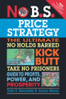 No B.S. Price Strategy: The Ultimate No Holds Barred Kick Butt Take No Prisoner Guide to Profits, Power, and Prosperity Cover Image