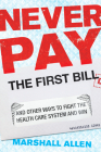 Never Pay the First Bill: And Other Ways to Fight the Health Care System and Win Cover Image