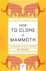 How to Clone a Mammoth: The Science of De-Extinction (Princeton Science Library) Cover Image