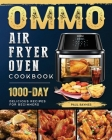 OMMO Air Fryer Oven Cookbook: 1000-Day Delicious Recipes for Beginners Cover Image