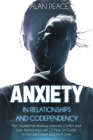 Anxiety in Relationships and Codependency: Free Yourself from Jealousy, Insecurity, Conflict and Toxic Relationships with 12 'How To' Guides to Find S Cover Image